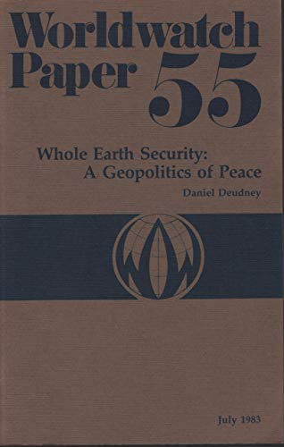 Whole Earth Security : The Geopolitics of Peace : Worldwatch Paper 55