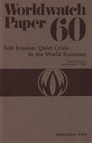 Soil Erosion : Quiet Crisis in the World Economy : Worldwatch Paper 60