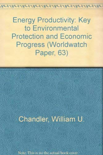 Energy Productivity : Key to Environmental Protection and Economic Progress : Worldwatch Paper 63