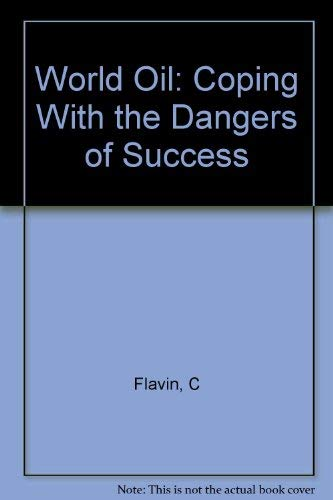 World Oil: Coping With the Dangers of Success (Worldwatch paper) (9780916468668) by Christopher Flavin