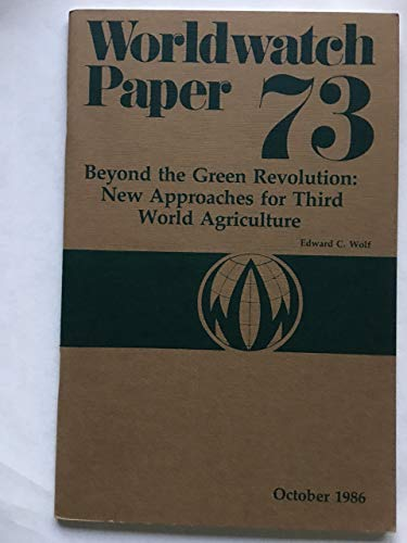 Beyond the Green Revolution : New Approaches for Third World Agriculture : Worldwatch Paper 73
