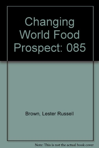 The Changing World Food Prospect : The Nineties and Beyond : Worldwatch Paper 85