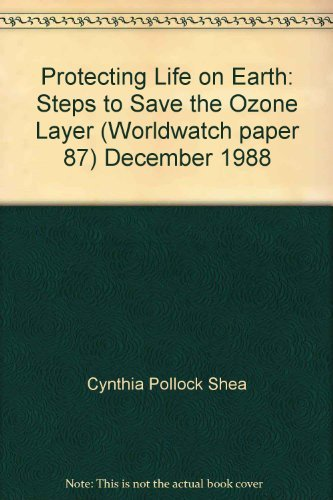 Protecting Life on Earth : Steps to Save the Ozone Layer : Worldwatch Paper 87
