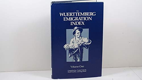 The Wuerttemberg Emigration Index; Volume One: Schenk, Trudy; Froelke,