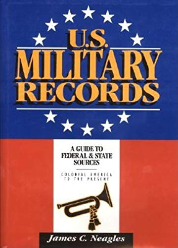 9780916489557: U.S. Military Records: A Guide to Federal & State Sources, Colonial America to the Present