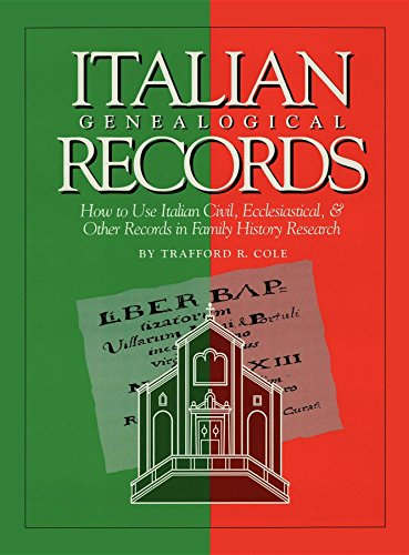 Italian Genealogical Records: How to Use Italian Civil, Ecclesiastical, & Other Records in ...
