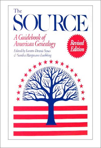 The Source: A Guidebook of American Genealogy: Szucs; Loretto Dennis