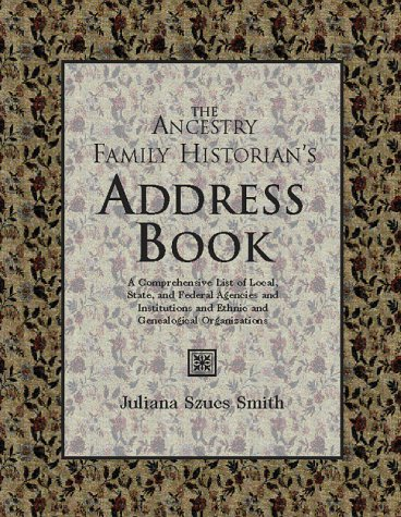 9780916489748: The Ancestry Family Historian's Address Book: A Comprehensive List of Local, State, and Federal Agencies and Institutions and Ethnic and Genealogical Organizations