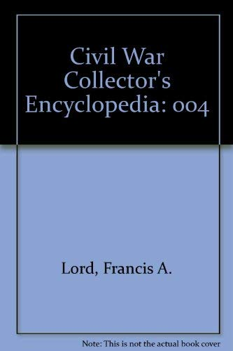Civil War Collector's Encyclopedia, Vol. 4: Military Memorabilia Used by Federals and ...