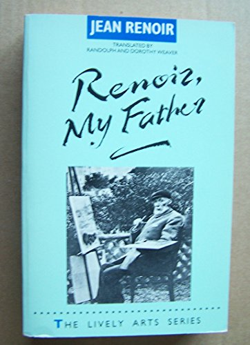 Renoir, My Father: Renoir, Jean {Author} with Randolph Weaver and Dorothy Weaver {Translation By}