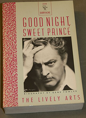 9780916515560: Good Night, Sweet Prince: Life and Times of John Barrymore (Lively Arts)