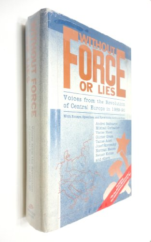 9780916515782: Without Force or Lies: Voices from the Revolution of Central Europe in 1989-90