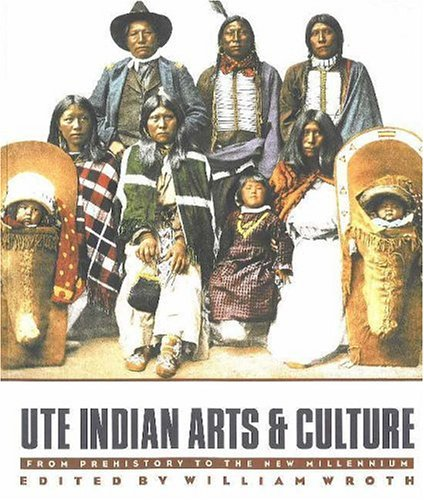 Ute Indian Arts and Culture: From Prehistory to the New Millennium: Wroth, William
