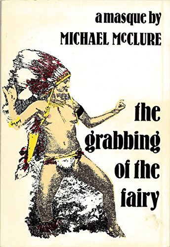 The Grabbing of the Fairy: A Masque: McClure, Michael;Brand, Stewart