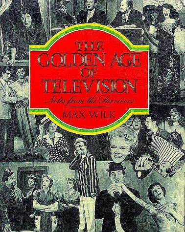 The Golden Age of Television: Notes from the Survivors (0916562492) by Max Wilk