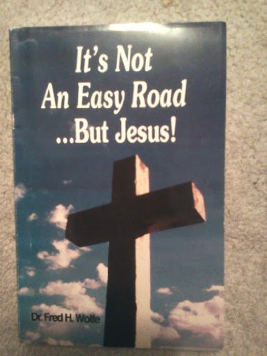 It's Not An Easy Road.But jesus: Dr. Fred H. Wolfe