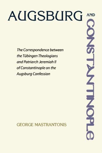 Augsburg and Constantinople: The Correspondence between the Tubingen Theologians and Patriarch ...
