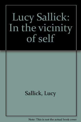 Lucy Sallick: In The Vicinity of Self: Coffey, John W.