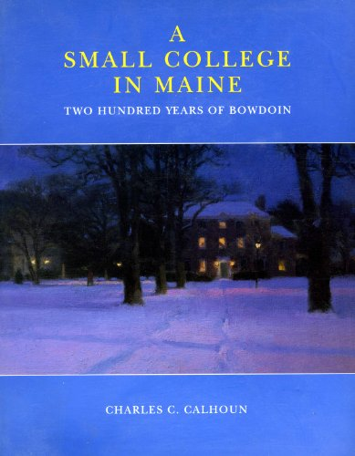 9780916606244: A Small College in Maine: Two Hundred Years of Bowdoin