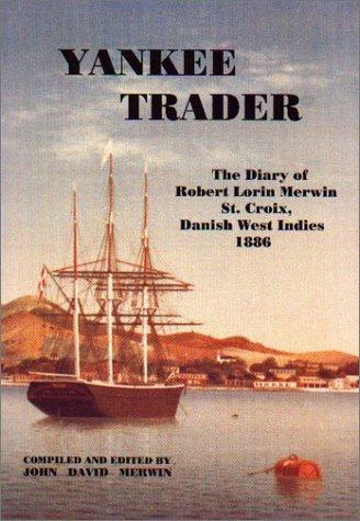 Yankee trader: The Diary of Robert Lorin Merwin, St. Croix, Danish West Indies 1886: Merwin, Robert...