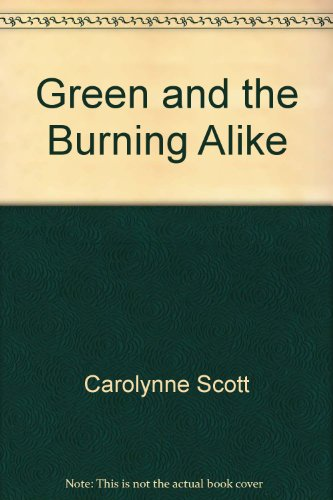 Green and the Burning Alike: Scott, Carolynne