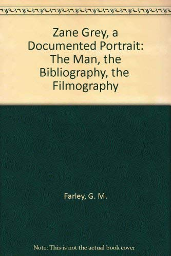 9780916620783: Zane Grey, a Documented Portrait: The Man, the Bibliography, the Filmography