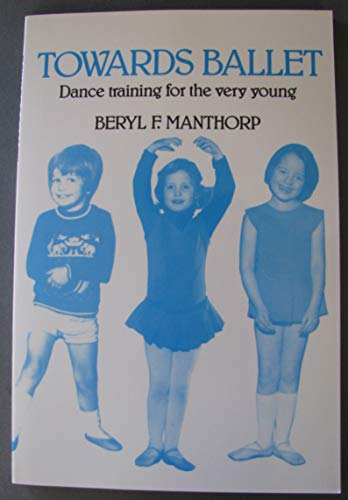 9780916622602: Towards Ballet: Dance Training for the Very Young