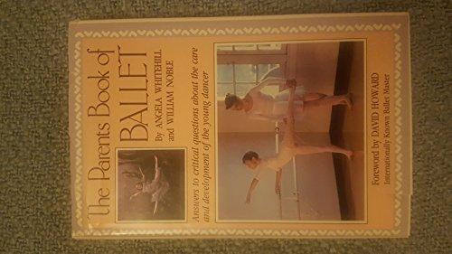 9780916622817: The Parent's Book of Ballet: Answers to Critical Questions About the Care and Development of the Young Dancer