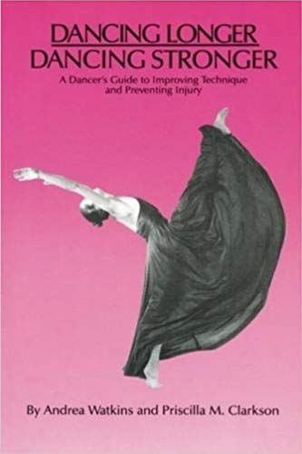 9780916622985: Dancing Longer, Dancing Stronger: A Dancer's Guide to Improving Technique and Preventing Injury