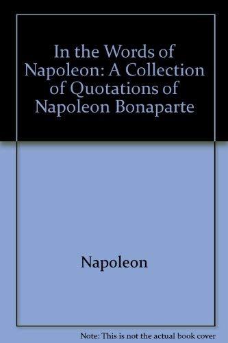 In the Words of Napoleon: A Collection of Quotations of Napoleon Bonaparte: Napoleon, Gray, Daniel ...