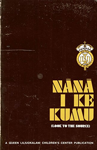 9780916630164: Nana i ke kumu (Look to the source) (A Queen Liliuokalani Children's Center publication)