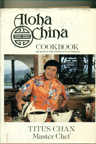 Aloha China Cookbook : The Health and Fitness Way of Cooking: Chan, Titus