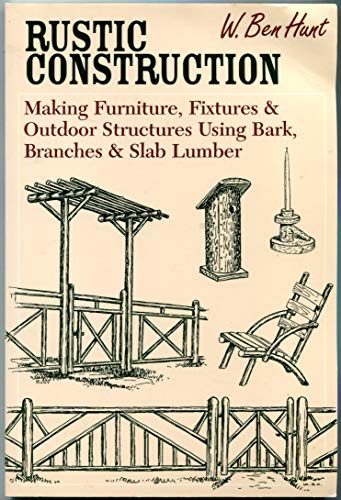 Rustic Construction: Making Furniture, Fistures & Outdoor: Hunt, W. Ben