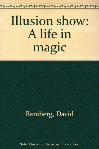 Illusion Show a Life in Magic: Bamberg, David