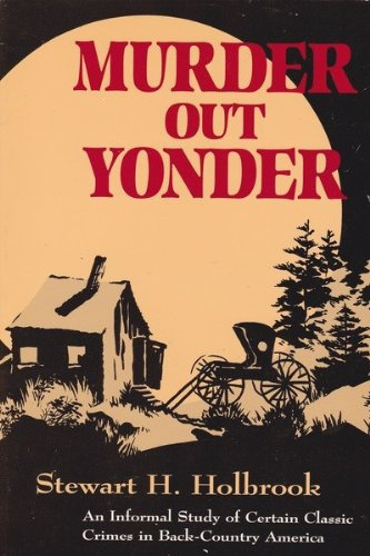 MURDER OUT YONDER. An informal Study of Certain Classic Crimes in Back-country America