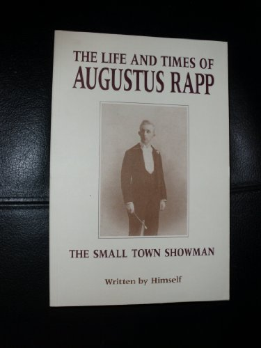 9780916638450: The Life and Times of Augustus Rapp: The Small Town Showman