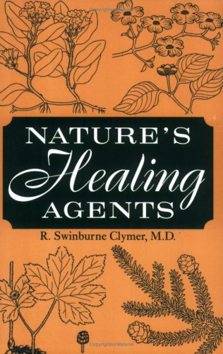 Nature's Healing Agents: The Medicines of Nature: R. Swinburne Clymer