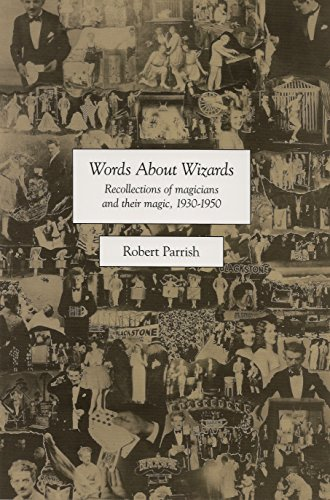 WORDS ABOUT WIZARDS: Recollections of Magicians and Their Magic, 1930 - 1950: Parrish, Robert