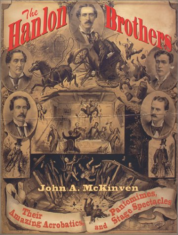 The Hanlon Brothers: Their Amazing Acrobatics, Pantomimes and Stage Spectacles: McKinven, John A.