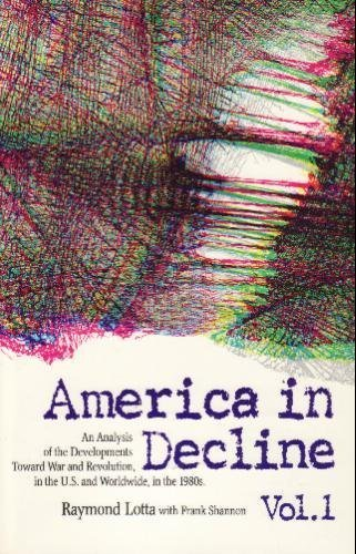 America in Decline: An Analysis of the Developments Towards War and Revolution, in the U.S. and W...