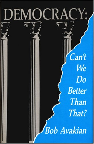 9780916650292: Democracy: Can't We Do Better Than That?