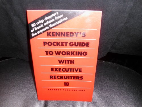 9780916654856: Kennedy's Pocket Guide to Working With Executive Recruiters
