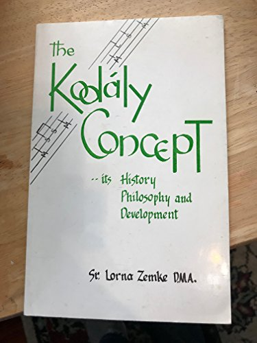 9780916656089: Kodaly Concept: Its History, Philosophy, Development