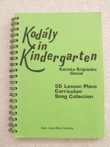 Kodaly in Kindergarten: 50 Lesson Plans, Curriculum, Song Collection: Daniel, Katinka Scipiades