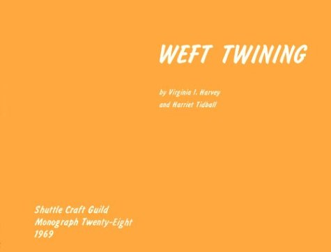 Weft Twining (Shuttle Craft Monograph 28) (0916658287) by Virginia I. Harvey; Harriet Tidball