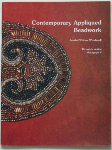 Contemporary appliqued beadwork (Threads in action monograph ; 2): Woodsmall, Annabel Whitney