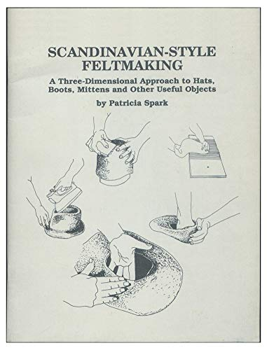 9780916658502: Scandinavian-Style Feltmaking: A Three Dimensional Approach to Hats, Boots, Mittens, and Other Beautiful Objects
