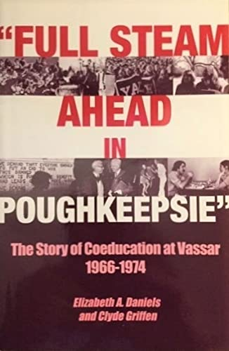9780916663056: Full steam ahead in Poughkeepsie: The story of coeducation at Vassar, 1966-1974