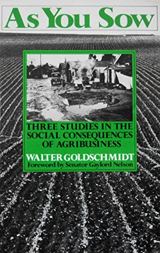 As You Sow: Three Studies in the Social Consequences of Agribusiness: Walter Goldschmidt
