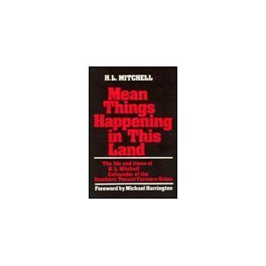 Mean Things Happening in This Land: The Life and Times of H.L.Mitchell